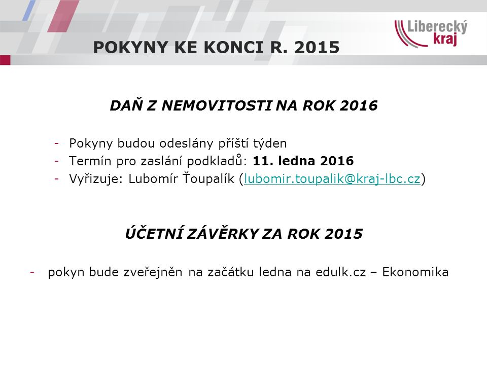DAŇ Z NEMOVITOSTI NA ROK 2016 -Pokyny budou odeslány příští týden -Termín pro zaslání podkladů: 11. ledna 2016 -Vyřizuje: Lubomír Ťoupalík (lubomir.to