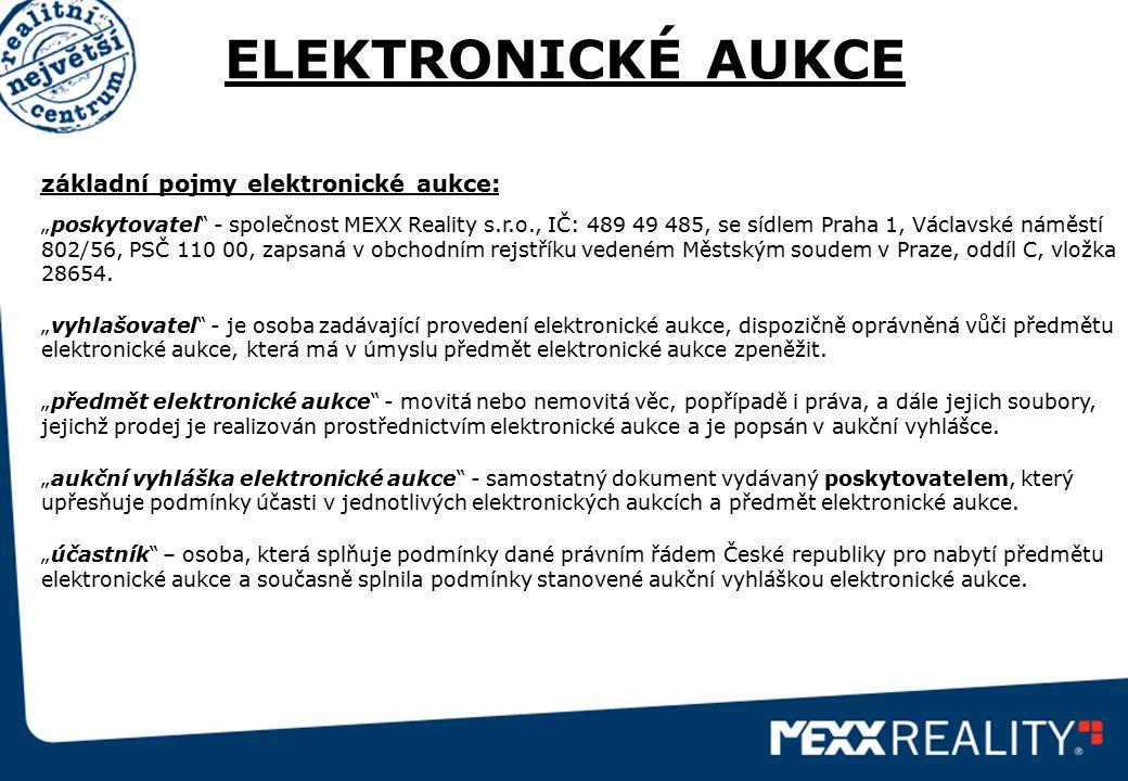 """ELEKTRONICKÉ AUKCE základní pojmy elektronické aukce: """"poskytovatel"""" - společnost MEXX Reality s.r.o., IČ: 489 49 485, se sídlem Praha 1, Václavské ná"""