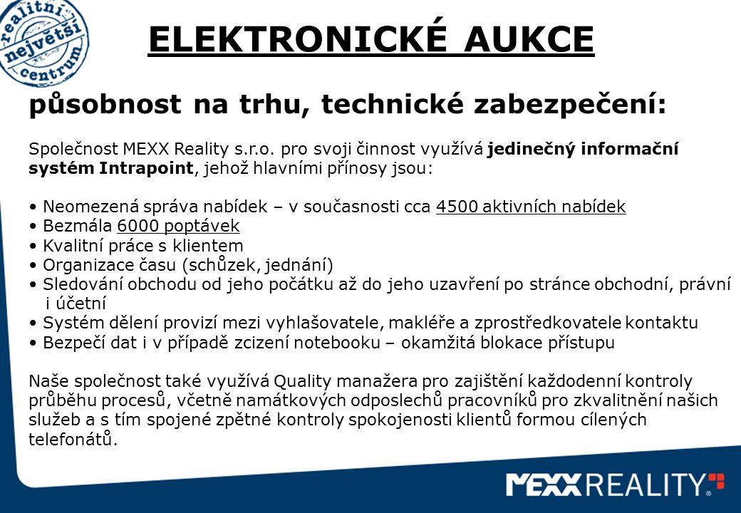 ELEKTRONICKÉ AUKCE působnost na trhu, technické zabezpečení: Společnost MEXX Reality s.r.o. pro svoji činnost využívá jedinečný informační systém Intr