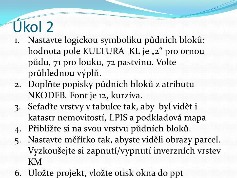 """Úkol 2 1.Nastavte logickou symboliku půdních bloků: hodnota pole KULTURA_KL je """"2 pro ornou půdu, 71 pro louku, 72 pastvinu."""