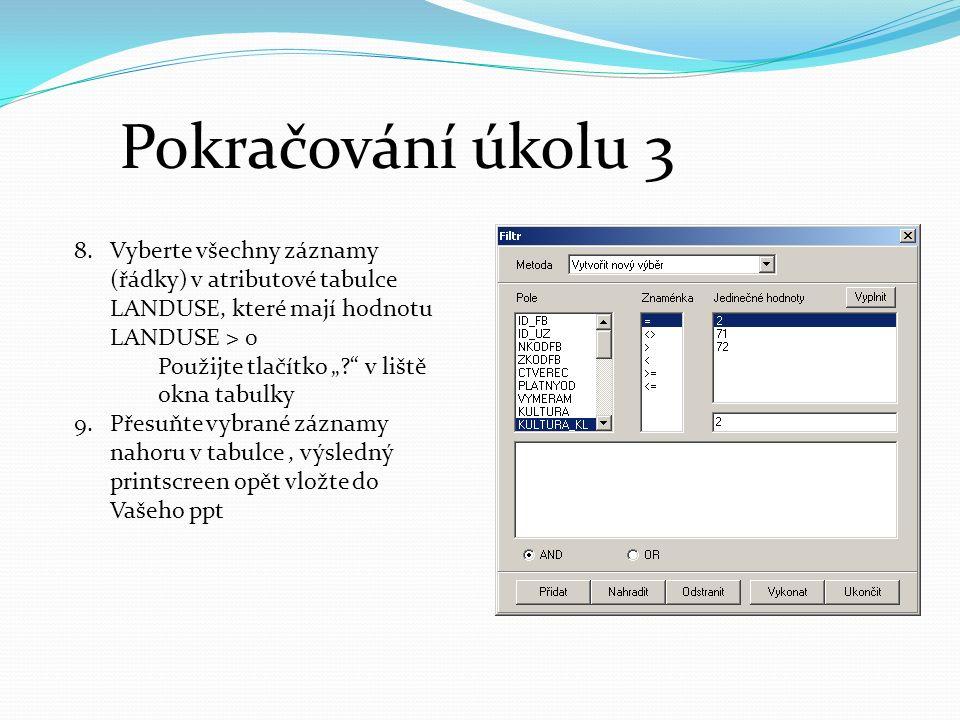 """Pokračování úkolu 3 8.Vyberte všechny záznamy (řádky) v atributové tabulce LANDUSE, které mají hodnotu LANDUSE > 0 Použijte tlačítko """" v liště okna tabulky 9.Přesuňte vybrané záznamy nahoru v tabulce, výsledný printscreen opět vložte do Vašeho ppt"""