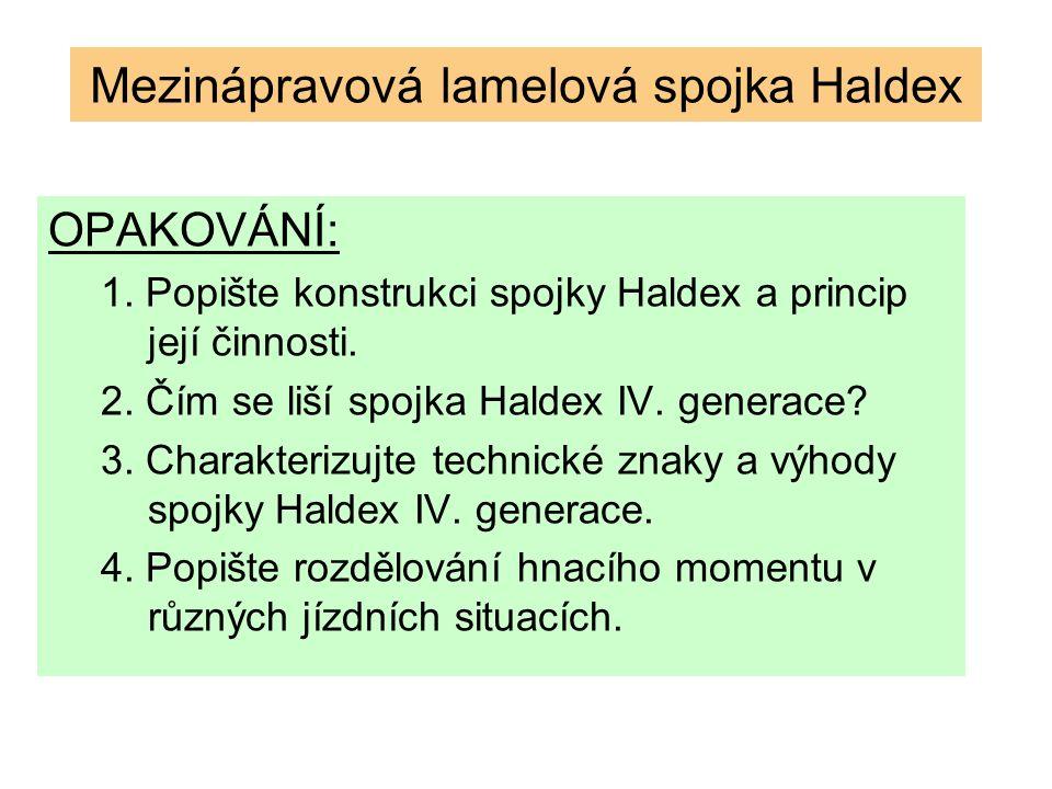 OPAKOVÁNÍ: 1. Popište konstrukci spojky Haldex a princip její činnosti. 2. Čím se liší spojka Haldex IV. generace? 3. Charakterizujte technické znaky