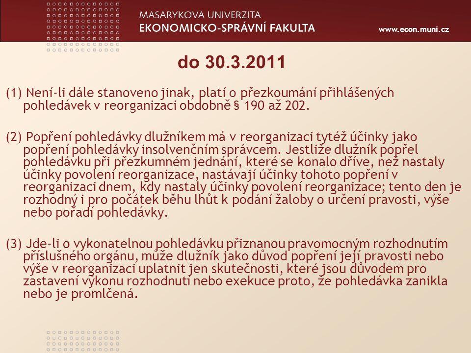 www.econ.muni.cz do 30.3.2011 (1) Není-li dále stanoveno jinak, platí o přezkoumání přihlášených pohledávek v reorganizaci obdobně § 190 až 202.