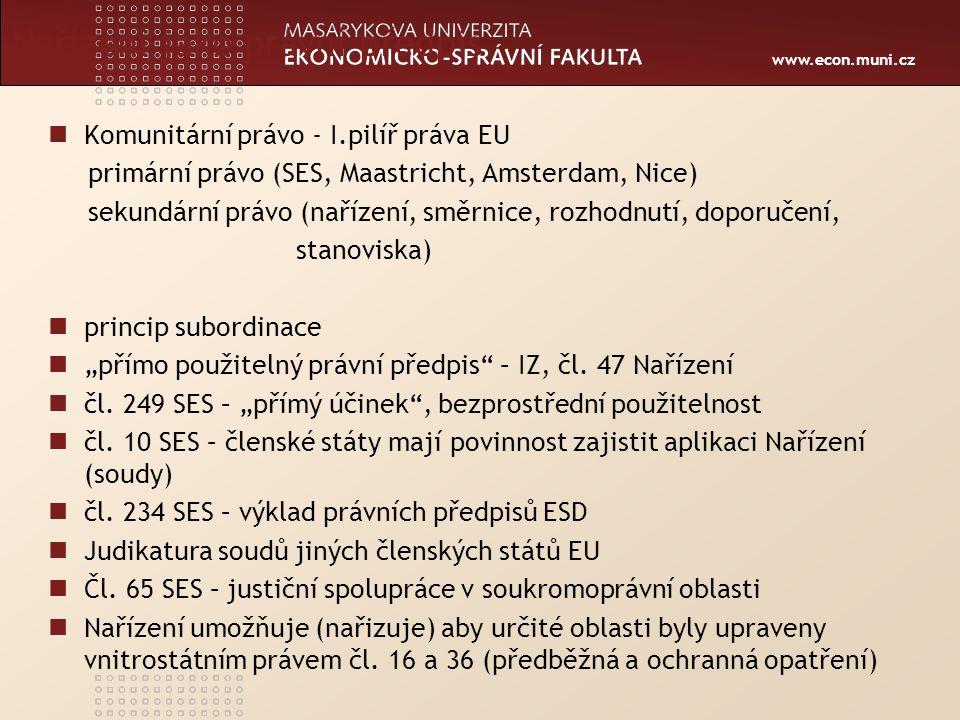 """www.econ.muni.cz Nařízení jako právní předpis Komunitární právo - I.pilíř práva EU primární právo (SES, Maastricht, Amsterdam, Nice) sekundární právo (nařízení, směrnice, rozhodnutí, doporučení, stanoviska) princip subordinace """"přímo použitelný právní předpis – IZ, čl."""
