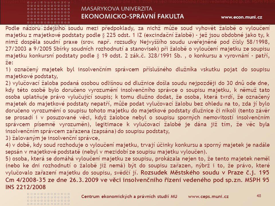 www.econ.muni.cz Centrum ekonomických a právních studií MU www.ceps.muni.cz 48 Podle názoru zdejšího soudu mezi předpoklady, za nichž může soud vyhovět žalobě o vyloučení majetku z majetkové podstaty podle § 225 odst.