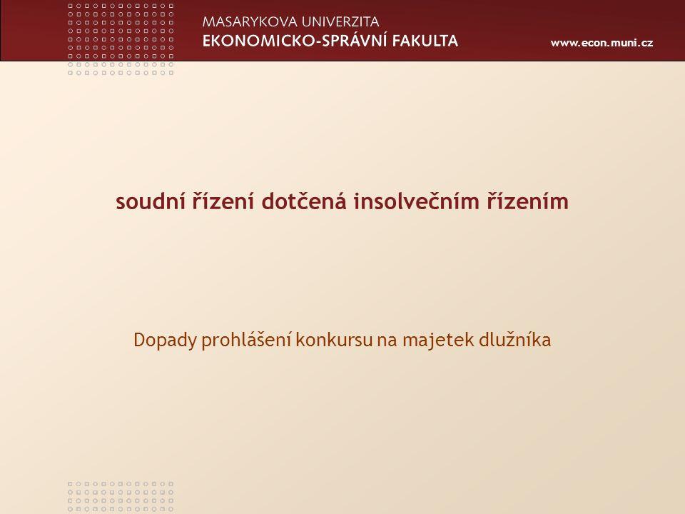 www.econ.muni.cz soudní řízení dotčená insolvečním řízením Dopady prohlášení konkursu na majetek dlužníka
