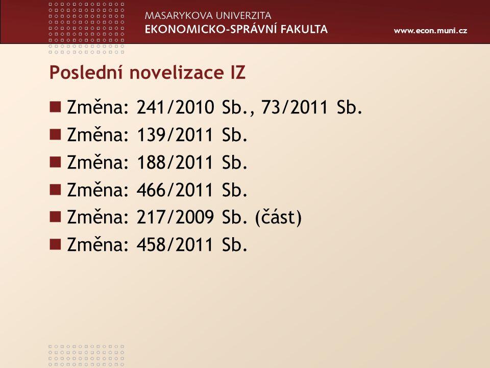 www.econ.muni.cz Poslední novelizace IZ Změna: 241/2010 Sb., 73/2011 Sb.