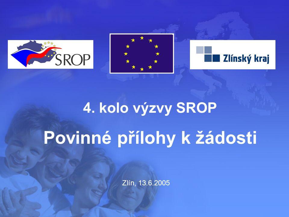 Zlín, 13.6.2005 4. kolo výzvy SROP Povinné přílohy k žádosti