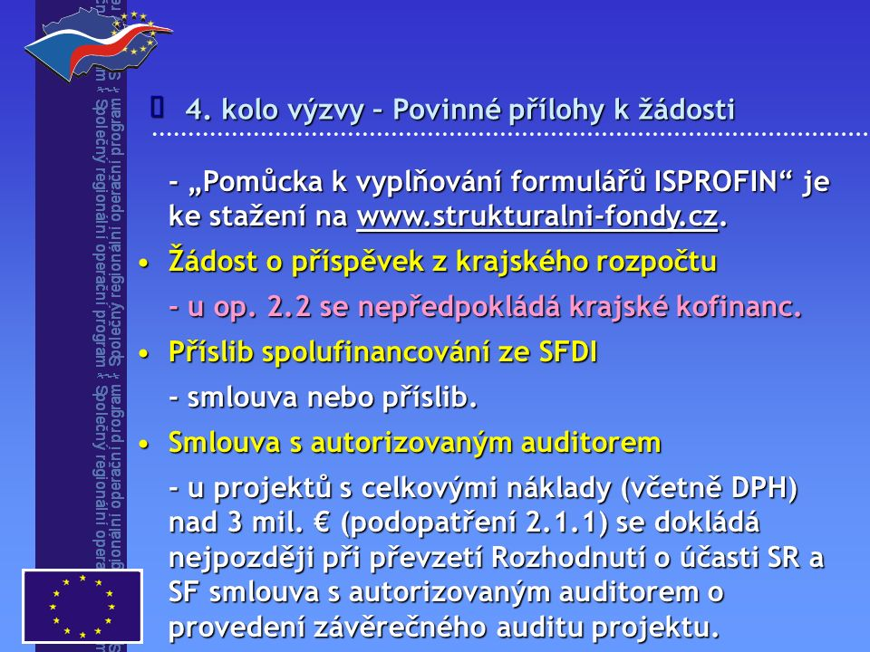 """4. kolo výzvy – Povinné přílohy k žádosti  - """"Pomůcka k vyplňování formulářů ISPROFIN"""" je ke stažení na www.strukturalni-fondy.cz. Žádost o příspěvek"""