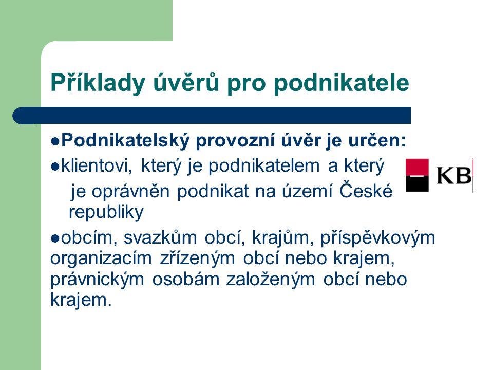 Příklady úvěrů pro podnikatele Podnikatelský provozní úvěr je určen: klientovi, který je podnikatelem a který je oprávněn podnikat na území České repu
