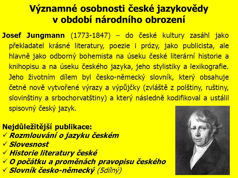 Významné osobnosti české jazykovědy v období národního obrození Josef Dobrovský (1753-1829) – ačkoli nepsal česky a nevěřil v budoucnost českého jazyka, bývá řazen do české literatury, protože se na záchraně češtiny svými filologickými pracemi výrazně podílel.