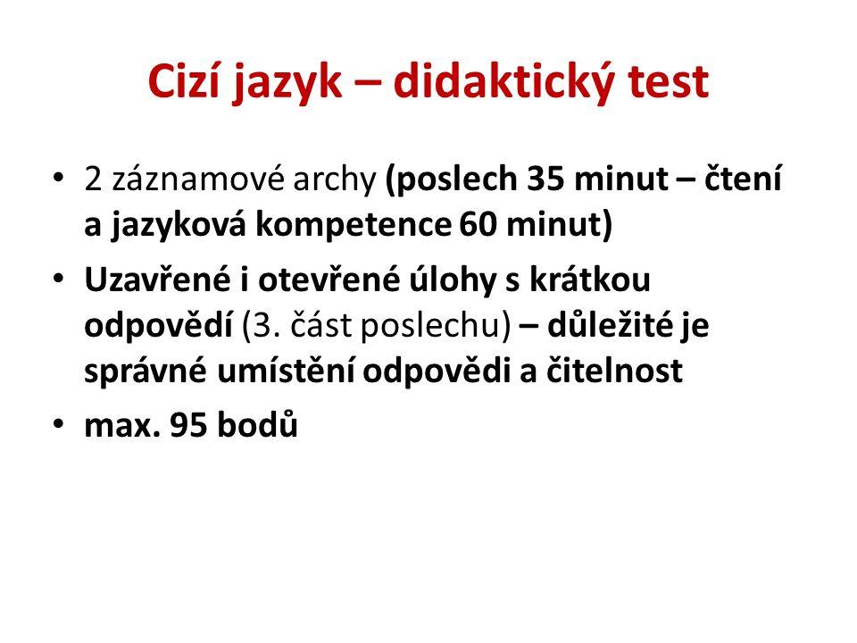 Cizí jazyk – didaktický test 2 záznamové archy (poslech 35 minut – čtení a jazyková kompetence 60 minut) Uzavřené i otevřené úlohy s krátkou odpovědí