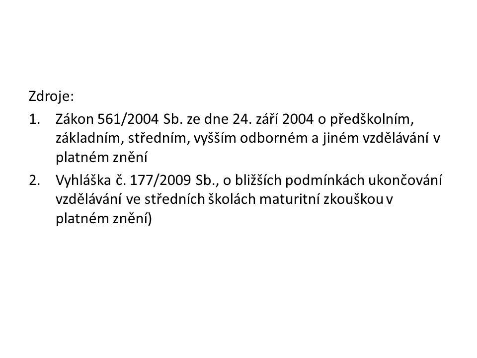 Zdroje: 1.Zákon 561/2004 Sb. ze dne 24. září 2004 o předškolním, základním, středním, vyšším odborném a jiném vzdělávání v platném znění 2.Vyhláška č.