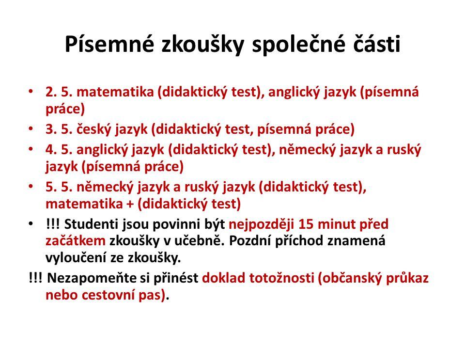 Písemné zkoušky společné části 2. 5. matematika (didaktický test), anglický jazyk (písemná práce) 3. 5. český jazyk (didaktický test, písemná práce) 4