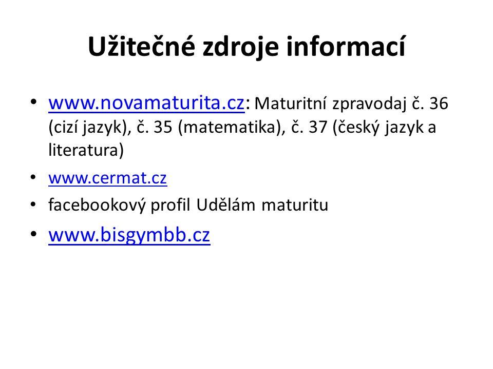 Užitečné zdroje informací www.novamaturita.cz: Maturitní zpravodaj č. 36 (cizí jazyk), č. 35 (matematika), č. 37 (český jazyk a literatura) www.novama