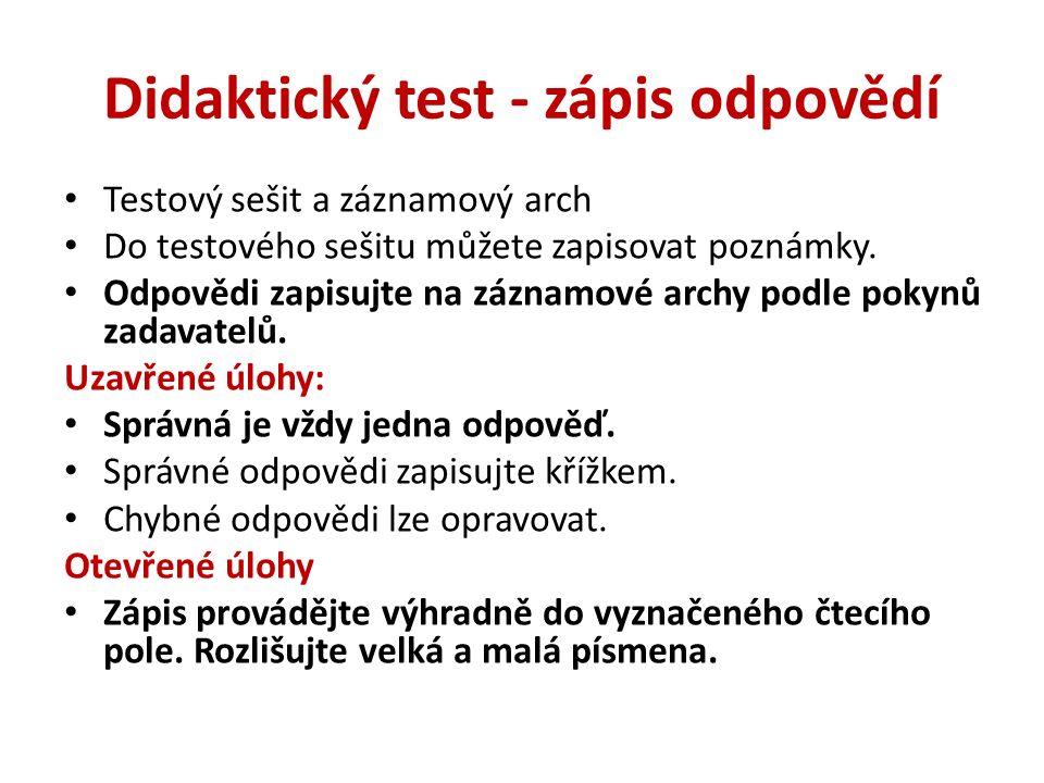 Didaktický test - zápis odpovědí Testový sešit a záznamový arch Do testového sešitu můžete zapisovat poznámky. Odpovědi zapisujte na záznamové archy p