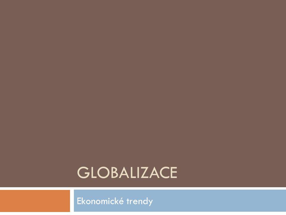 GLOBALIZACE Ekonomické trendy