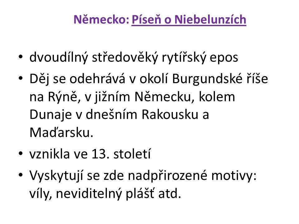 Německo: Píseň o Niebelunzích dvoudílný středověký rytířský epos Děj se odehrává v okolí Burgundské říše na Rýně, v jižním Německu, kolem Dunaje v dnešním Rakousku a Maďarsku.