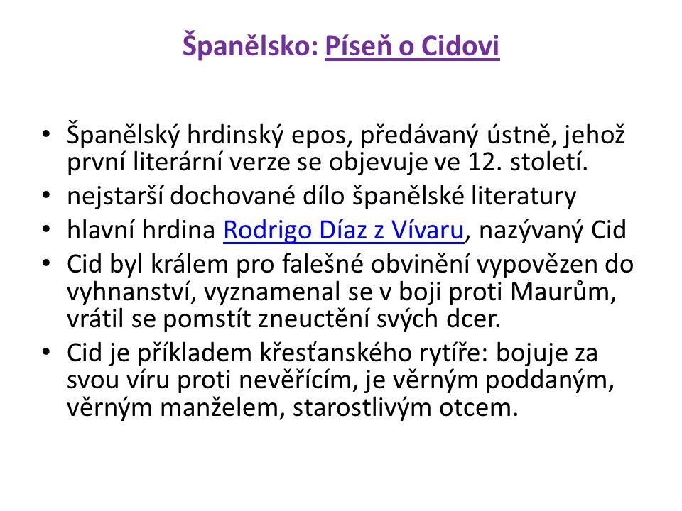 Španělsko: Píseň o Cidovi Španělský hrdinský epos, předávaný ústně, jehož první literární verze se objevuje ve 12.