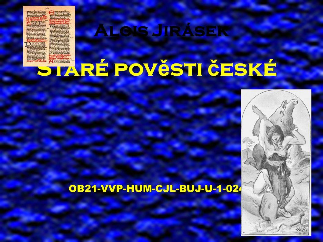 Alois Jirásek Staré pov ě sti č eskéOB21-VVP-HUM-CJL-BUJ-U-1-024