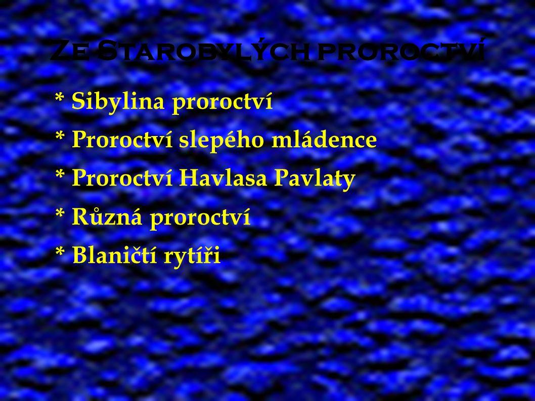 Ze Starobylých proroctví * Sibylina proroctví * Proroctví slepého mládence * Proroctví Havlasa Pavlaty * Různá proroctví * Blaničtí rytíři