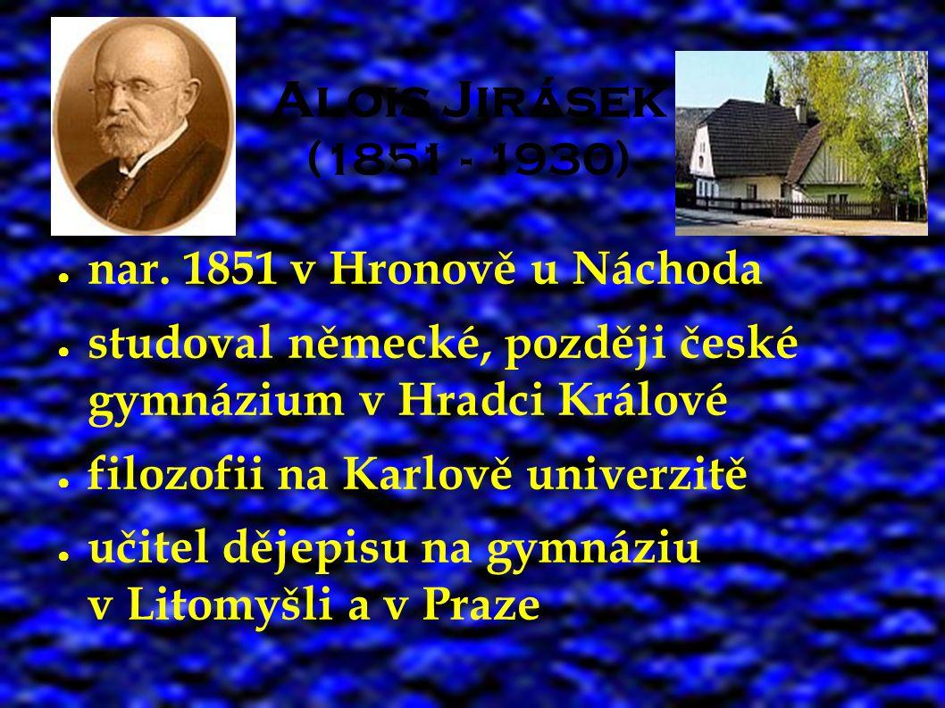 Alois Jirásek (1851 - 1930) ● za první republiky senátorem ● několikrát navržen na Nobelovu cenu za literaturu ● zemřel v Praze 1930 ● pochován v Hronově