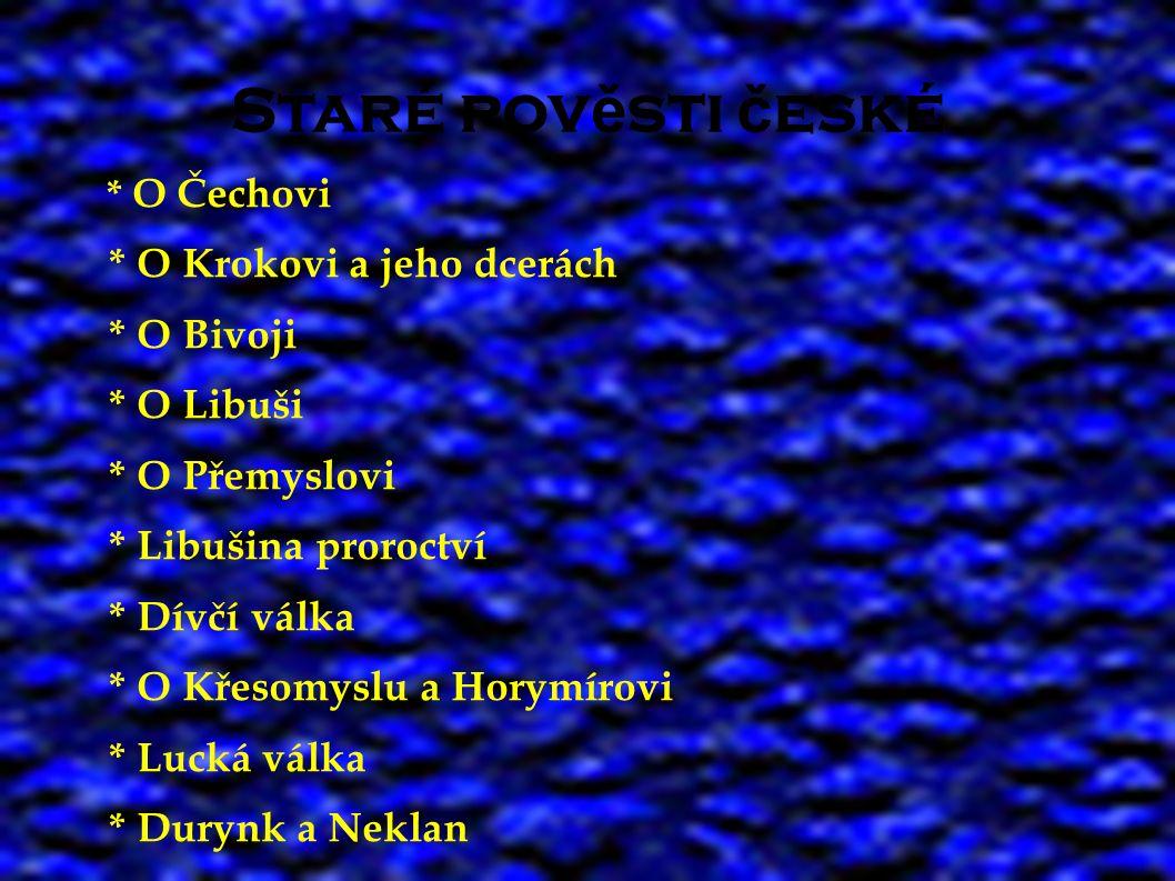 Pověsti doby křesťanské # O králi Svatoplukovi # O králi Ječmínkovi # Praporec svatého Václava # O Bruncvíkovi # Opatovický poklad # O Staré Praze # O Žižkovi # Kutnohorští havíři # Bílá paní # Růžový palouček # Boží soud # O Janošíkovi * O O Staré Praze * Žito kouzelník * O Králi Václavovi IV * Staroměstský orloj * O Daliborovi z Kozojed * Ze židovského města * Smutná místa * Faustův dům