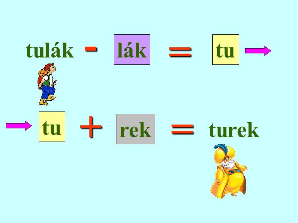 tulák tu rek turek - + = =