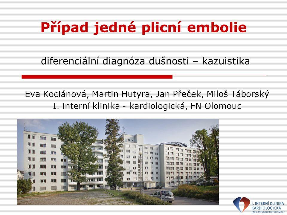 Případ jedné plicní embolie diferenciální diagnóza dušnosti – kazuistika Eva Kociánová, Martin Hutyra, Jan Přeček, Miloš Táborský I.