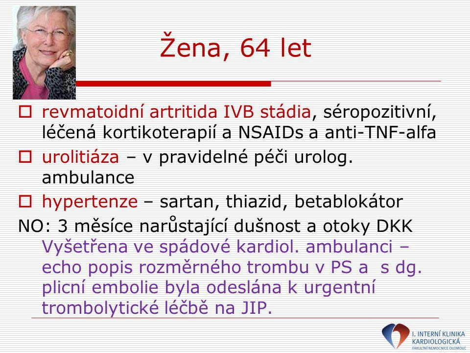 Žena, 64 let  revmatoidní artritida IVB stádia, séropozitivní, léčená kortikoterapií a NSAIDs a anti-TNF-alfa  urolitiáza – v pravidelné péči urolog.