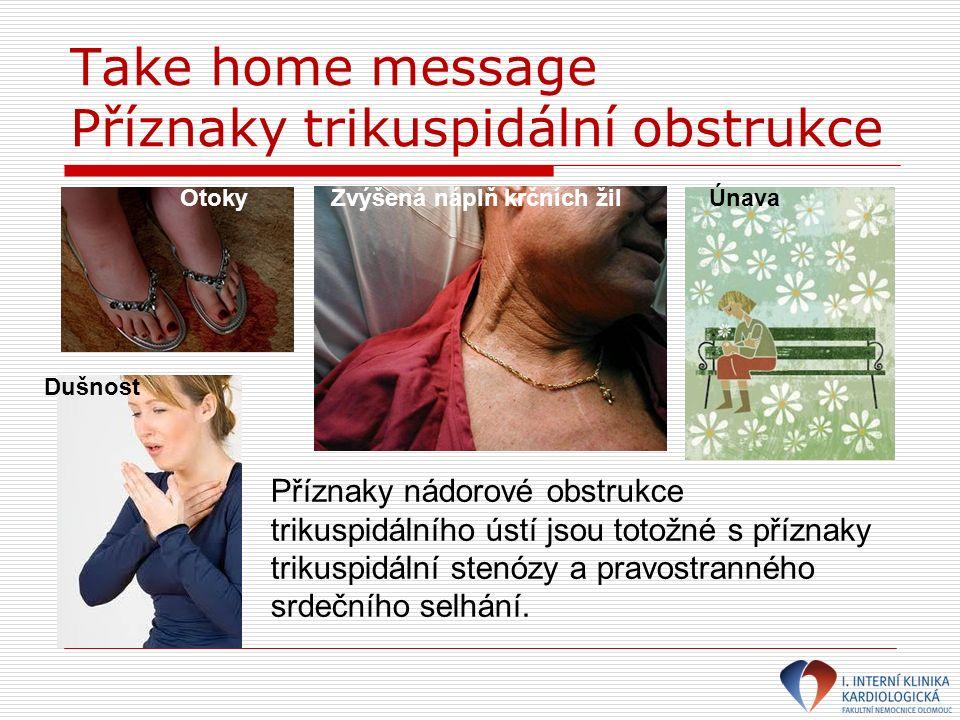 Take home message Příznaky trikuspidální obstrukce Příznaky nádorové obstrukce trikuspidálního ústí jsou totožné s příznaky trikuspidální stenózy a pr