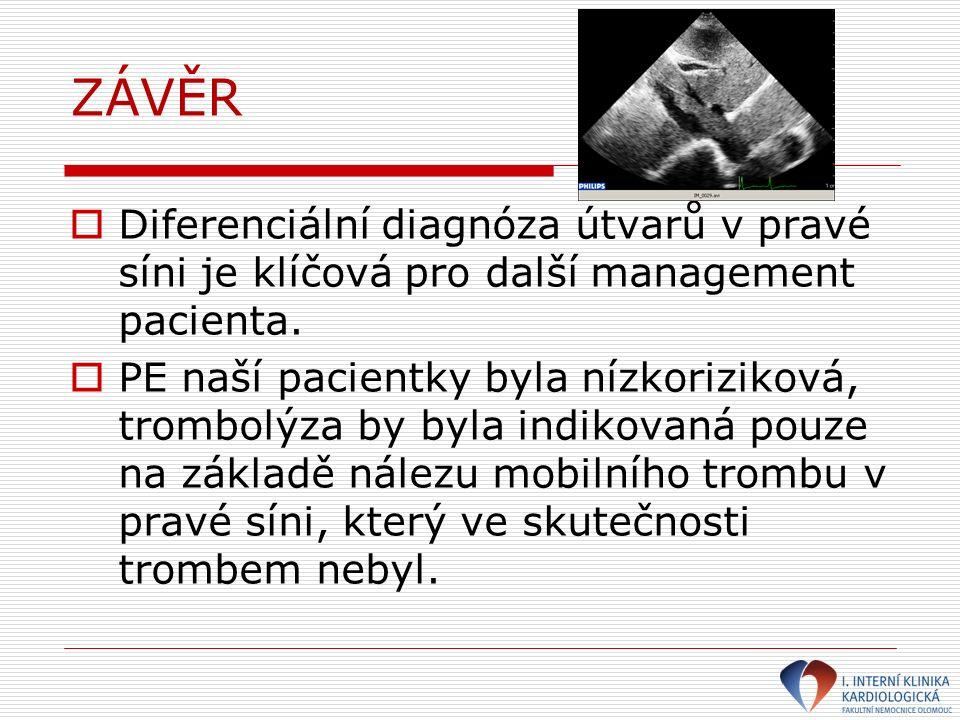 ZÁVĚR  Diferenciální diagnóza útvarů v pravé síni je klíčová pro další management pacienta.  PE naší pacientky byla nízkoriziková, trombolýza by byl