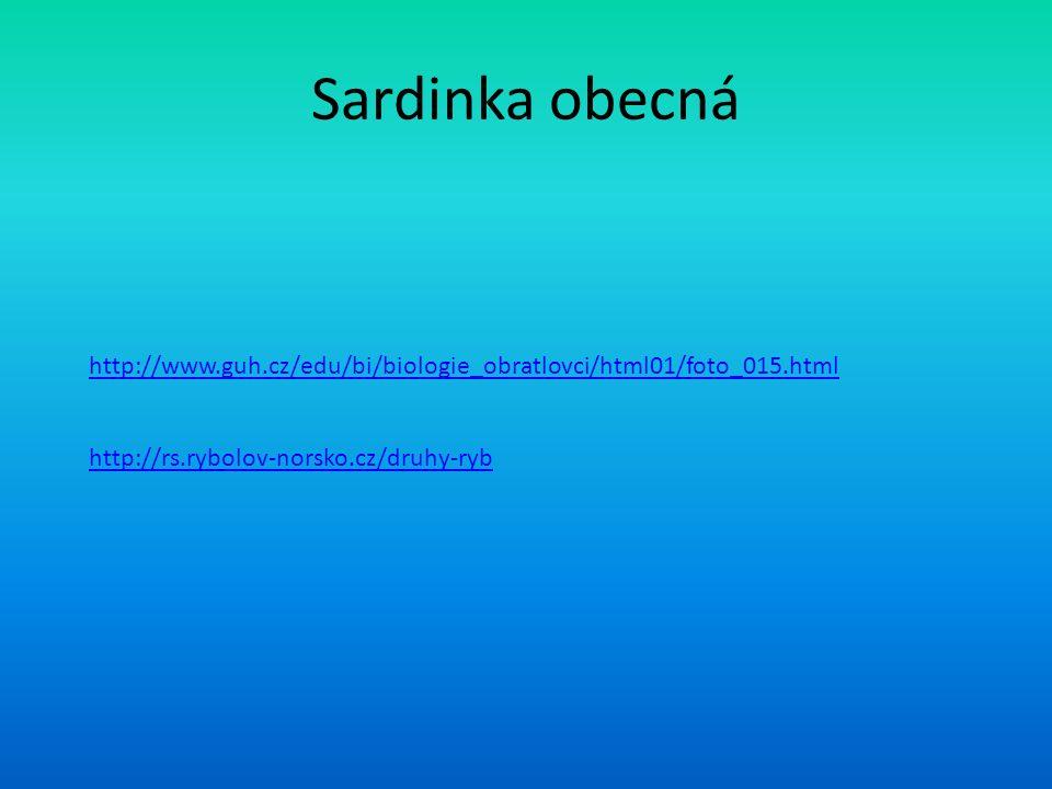 Sardinka obecná http://www.guh.cz/edu/bi/biologie_obratlovci/html01/foto_015.html http://rs.rybolov-norsko.cz/druhy-ryb