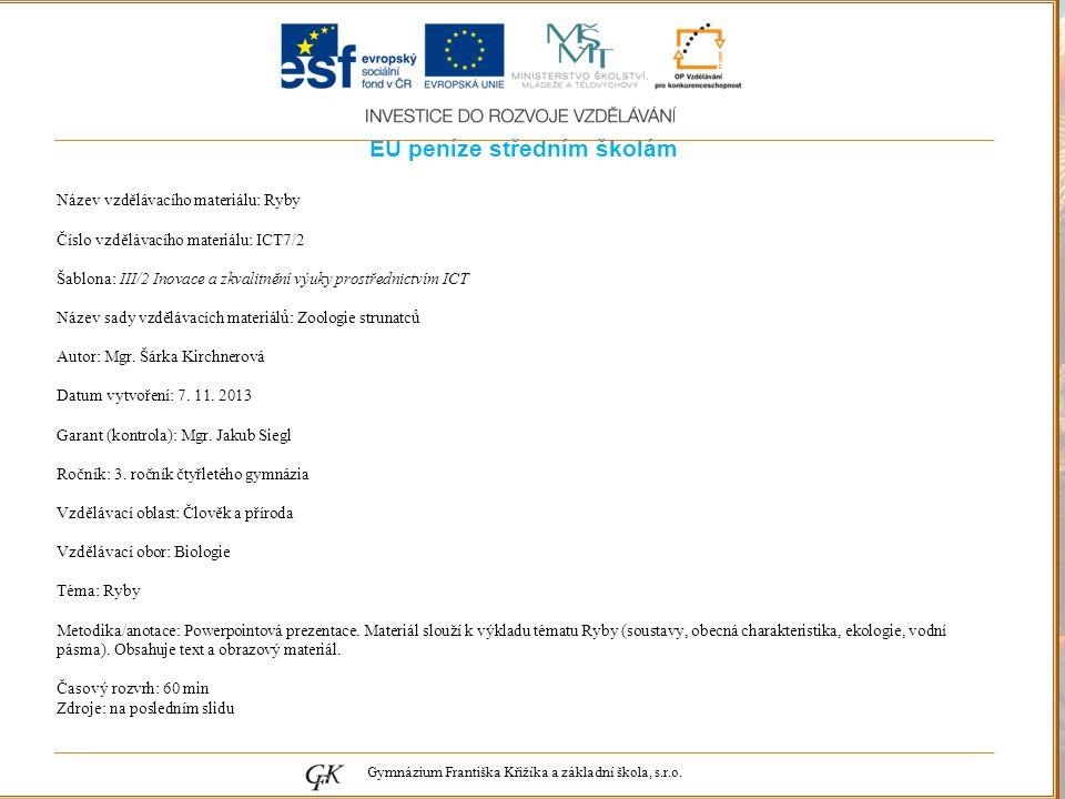 genetických pojmů EU peníze středním školám Název vzdělávacího materiálu: Ryby Číslo vzdělávacího materiálu: ICT7/2 Šablona: III/2 Inovace a zkvalitnění výuky prostřednictvím ICT Název sady vzdělávacích materiálů: Zoologie strunatců Autor: Mgr.