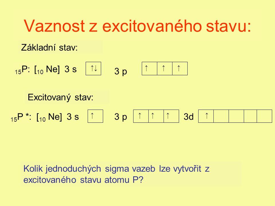 Vaznost z excitovaného stavu: 3 s3 p 3 s 3 p 15 P: 15 P *: ↑↓↑↑ ↑↑↑↑ ↑ ↑ Kolik jednoduchých sigma vazeb lze vytvořit z excitovaného stavu atomu P.