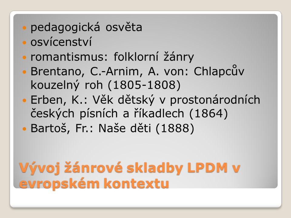 Vývoj žánrové skladby LPDM v evropském kontextu pedagogická osvěta osvícenství romantismus: folklorní žánry Brentano, C.-Arnim, A. von: Chlapcův kouze