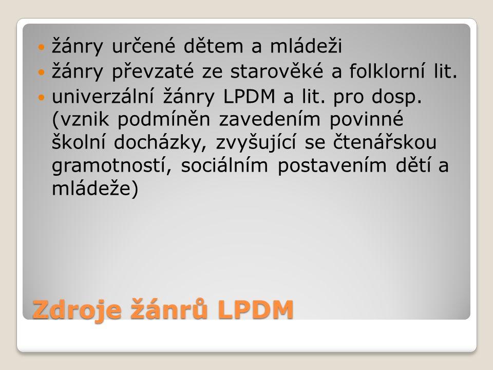 Zdroje žánrů LPDM žánry určené dětem a mládeži žánry převzaté ze starověké a folklorní lit. univerzální žánry LPDM a lit. pro dosp. (vznik podmíněn za