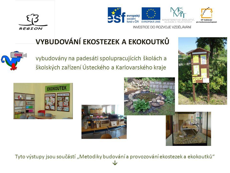 vybudovány na padesáti spolupracujících školách a školských zařízení Ústeckého a Karlovarského kraje VYBUDOVÁNÍ EKOSTEZEK A EKOKOUTKŮ Tyto výstupy jso