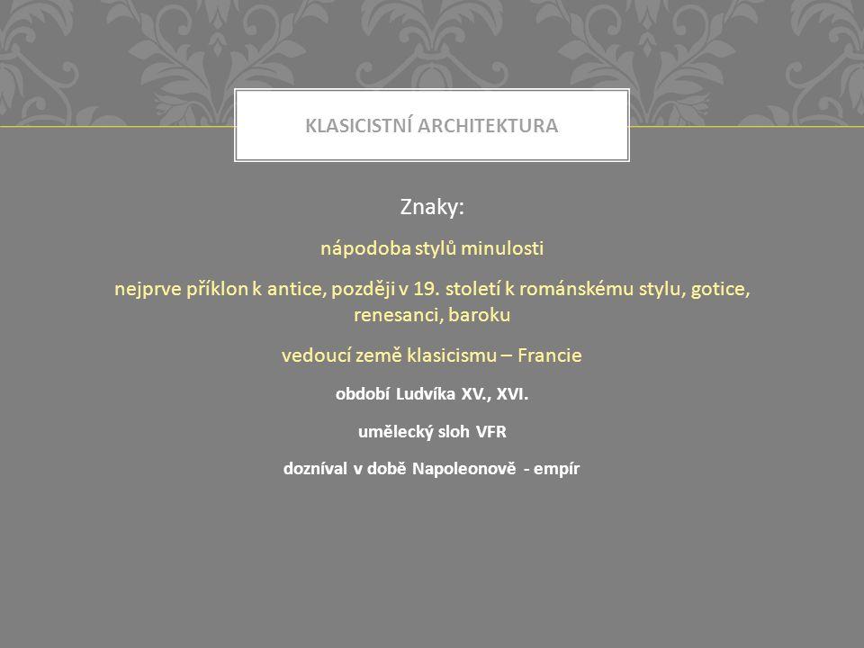 KLASICISTNÍ ARCHITEKTURA Znaky: nápodoba stylů minulosti nejprve příklon k antice, později v 19.