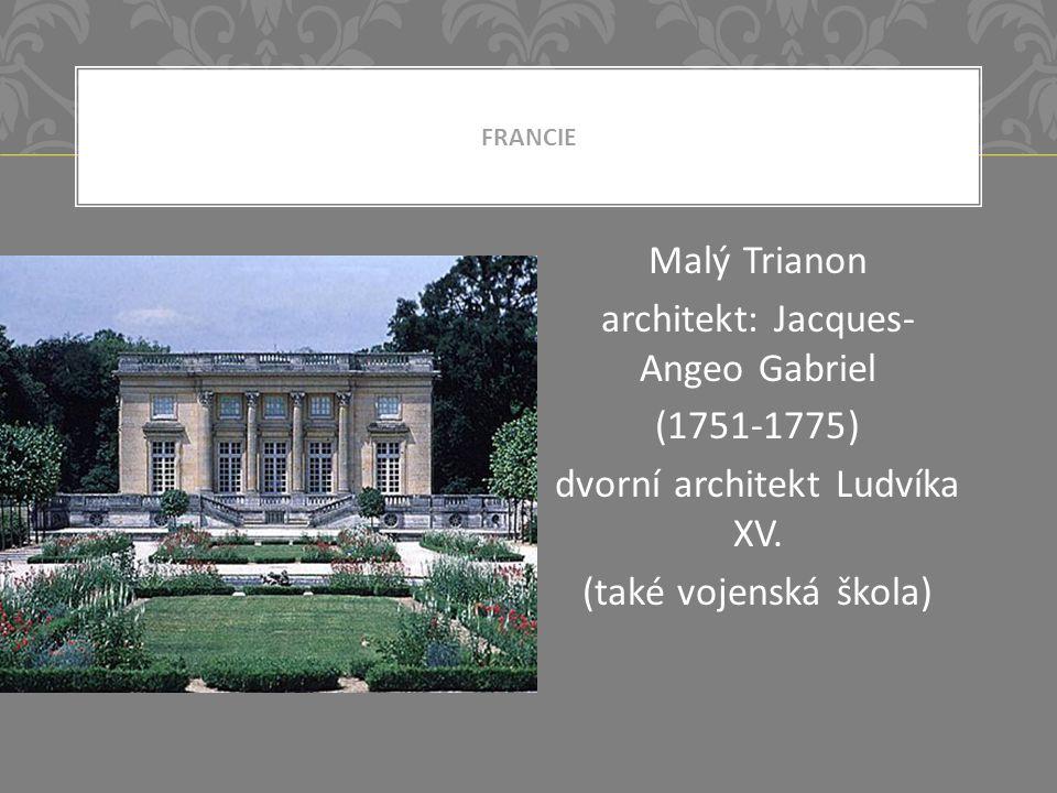 FRANCIE Malý Trianon architekt: Jacques- Angeo Gabriel (1751-1775) dvorní architekt Ludvíka XV.