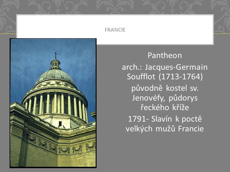 FRANCIE Pantheon arch.: Jacques-Germain Soufflot (1713-1764) původně kostel sv.