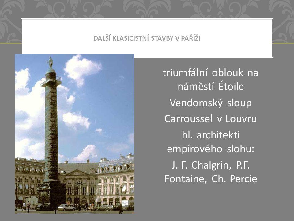 DALŠÍ KLASICISTNÍ STAVBY V PAŘÍŽI triumfální oblouk na náměstí Étoile Vendomský sloup Carroussel v Louvru hl.