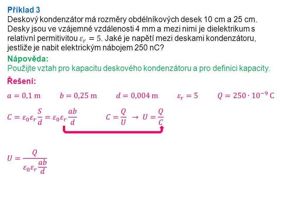Nápověda: Použijte vztah pro kapacitu deskového kondenzátoru a pro definici kapacity.