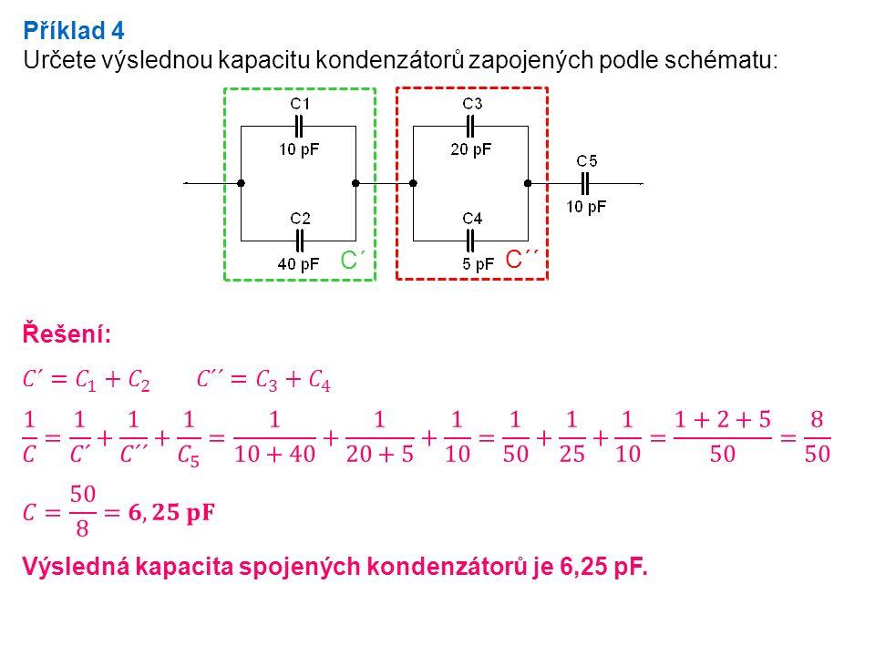 Příklad 4 Určete výslednou kapacitu kondenzátorů zapojených podle schématu: C´ C´´