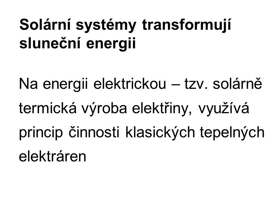 Solární systémy transformují sluneční energii Na energii elektrickou – tzv.