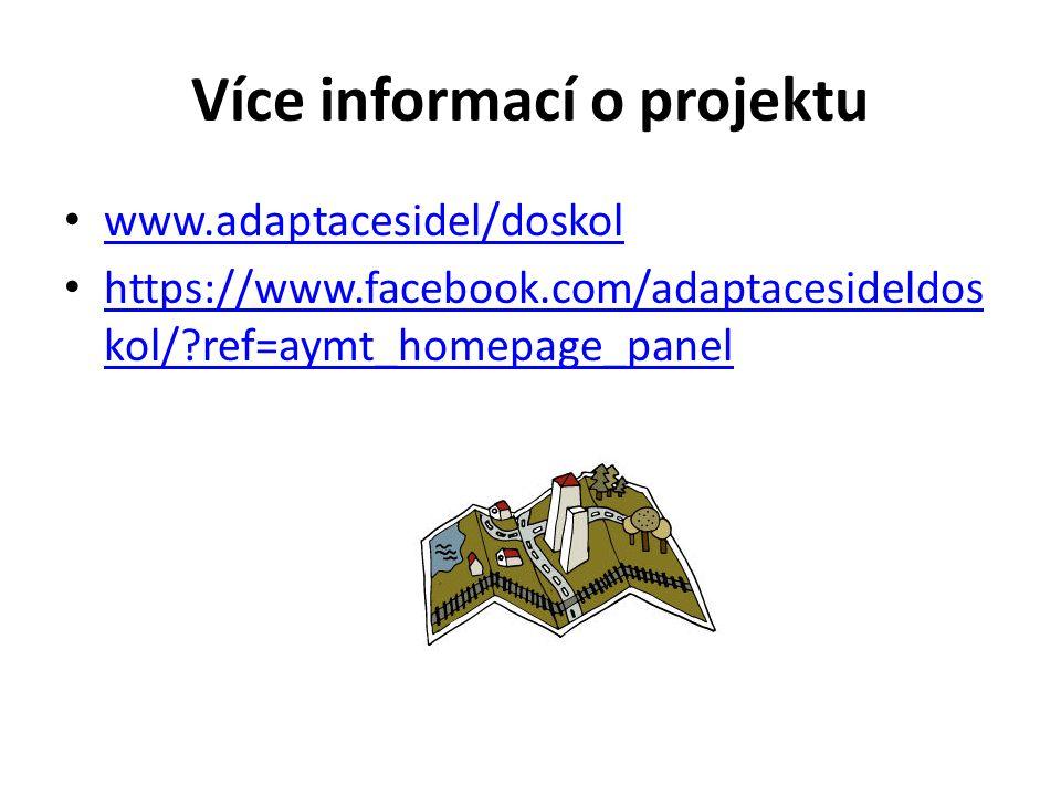 Více informací o projektu www.adaptacesidel/doskol https://www.facebook.com/adaptacesideldos kol/ ref=aymt_homepage_panel https://www.facebook.com/adaptacesideldos kol/ ref=aymt_homepage_panel