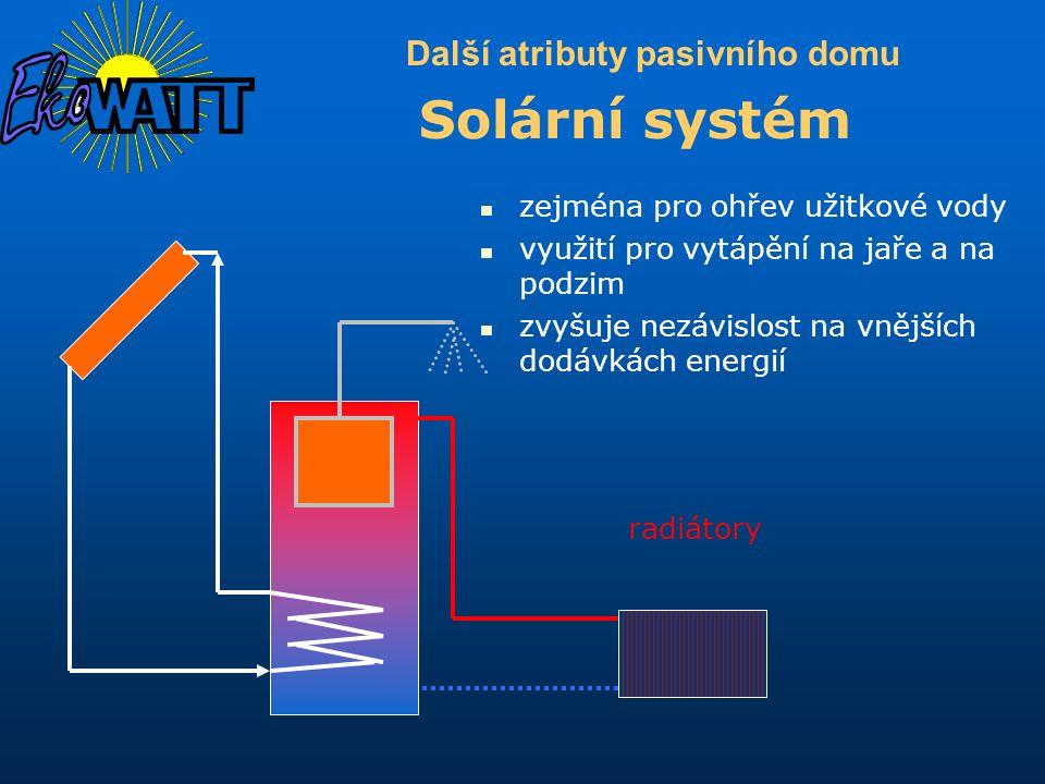zejména pro ohřev užitkové vody využití pro vytápění na jaře a na podzim zvyšuje nezávislost na vnějších dodávkách energií Další atributy pasivního do
