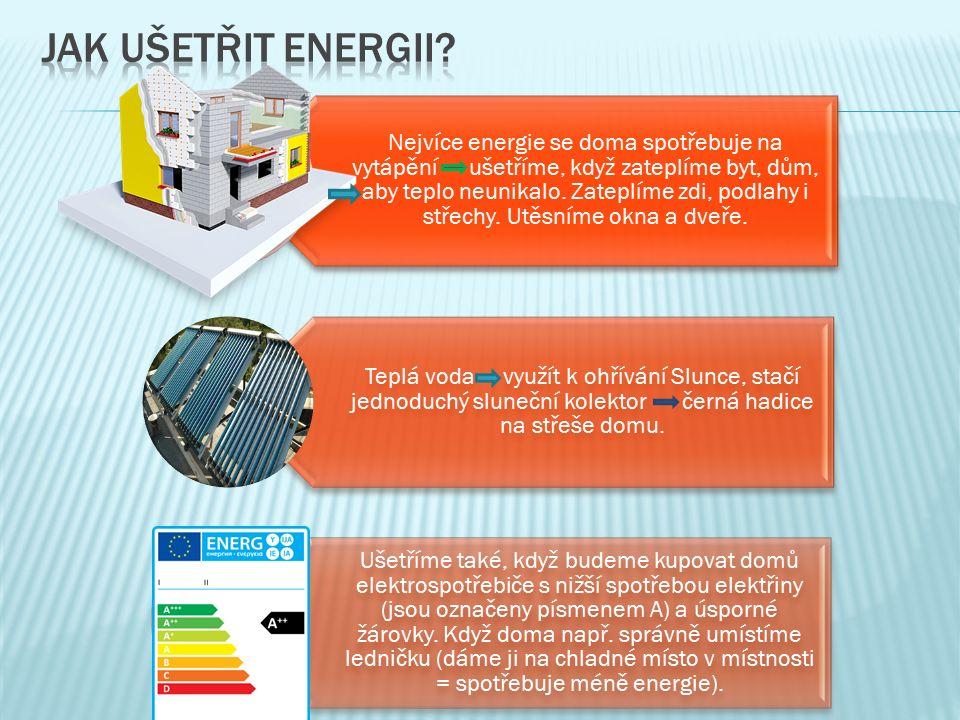 Nejvíce energie se doma spotřebuje na vytápění – ušetříme, když zateplíme byt, dům, aby teplo neunikalo.