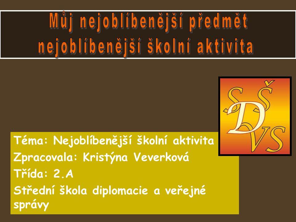 Téma: Nejoblíbenější školní aktivita Zpracovala: Kristýna Veverková Třída: 2.A Střední škola diplomacie a veřejné správy