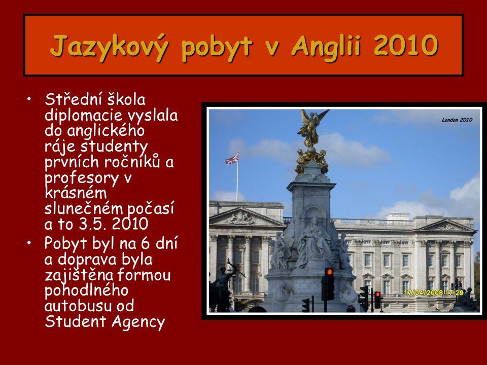 Jazykový pobyt v Anglii 2010 Střední škola diplomacie vyslala do anglického ráje studenty prvních ročníků a profesory v krásném slunečném počasí a to 3.5.